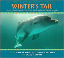 Winter's Tail: How One Little Dolphin Learned To Swim Again - Juliana Hatkoff, Isabella Hatkoff, Craig Hatkoff