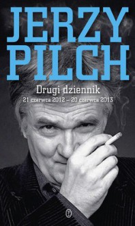Drugi dziennik. 21 czerwca 2012 – 20 czerwca 2013 - Jerzy Pilch