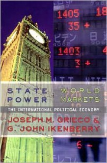 State Power and World Markets: The International Political Economy - Joseph M. Grieco, G. John Ikenberry