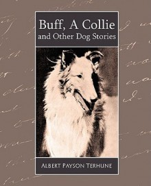 Buff, a Collie and Other Dog Stories - Albert Payson Terhune