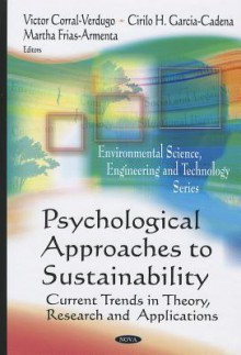 Psychological Approaches To Sustainability: Current Trends In Theory, Research And Applications (Environmental Science, Engineering And Technology) - Victor Corral-verdugo, Martha Frias-Armenta, Cirilo H. Garcia-cadena, Victor Corral Verdugo