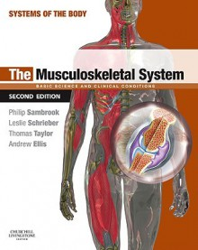 The Musculoskeletal System: Basic Science and Clinical Conditions - Philip Sambrook, Leslie Schrieber, Thomas Taylor, Andrew Ellis