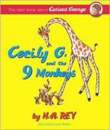 CURIOUS GEORGE CECILY G AND 9 MONKEYS CL - H. A. Rey, Louise Borden (Afterword), Louise W Borden (Afterword)