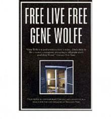 Free Live Free - Gene Wolfe
