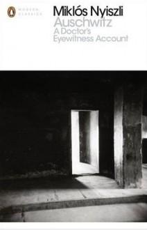 Auschwitz: A Doctor's Eyewitness Account (Penguin Modern Classics) - Miklós Nyiszli, Tibère Kremer, Richard Sevear, Richard Evans