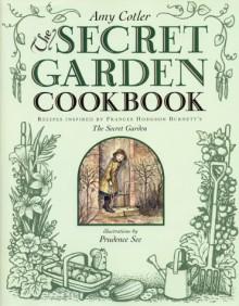 The Secret Garden Cookbook: Recipes Inspired by Frances Hodgson Burnett's THE SECRET GARDEN - Amy Cotler, Prudence See