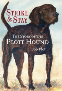 The Story of the Plott Hound: Strike & Stay (NC) (The History Press) - Bob Plott