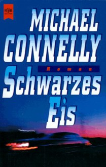 Schwarzes Eis - Michael Connelly