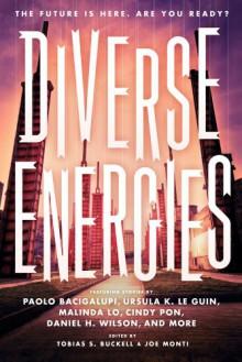 Diverse Energies - 'Paolo Bacigalupi', 'Ursula K. Le Guin', 'Malinda Lo'