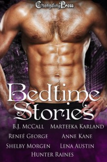 Bedtime Stories (Anthology) - Lena Austin;Shelby Morgen;Marteeka Karland;Renee George;B.J. McCall;Hunter Raines;Anne Kane