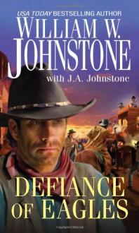Defiance of Eagles - William W. Johnstone, J.A. Johnstone