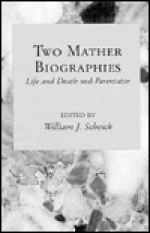 Two Mather Biographies: Life and Death and Parentator - William J. Scheick