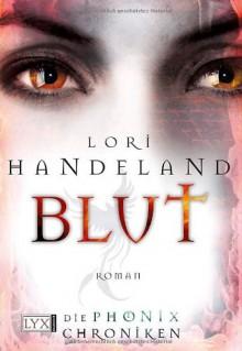 Die Phoenix Chroniken 03. Blut - Lori Handeland