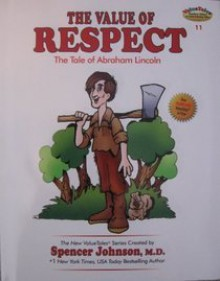 The Value of Respect: The Tale of Abraham Lincoln - Spencer Johnson