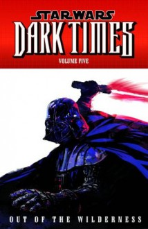 Star Wars: Dark Times Volume 5 - Out of the Wilderness - Randy Stradley, Doug Wheatley