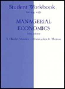 Managerial Economics Student Workbook - S. Charles Maurice, Christopher R. Thomas