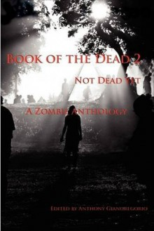 Book of the Dead 2: Not Dead Yet - Anthony Giangregorio, Mark M. Johnson, C.H. Potter, Mark Rivett
