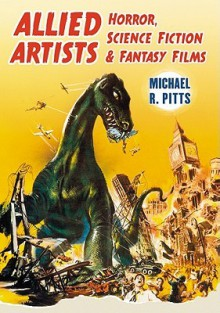 Allied Artists Horror, Science Fiction and Fantasy Films - Michael R. Pitts
