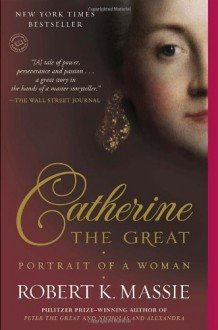 Catherine the Great: Portrait of a Woman - Robert K. Massie