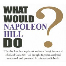 What Would Napoleon Hill Do? - Napoleon Hill