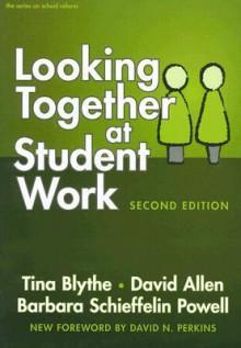 Looking Together at Student Work - Tina Blythe, David Allen, Barbara Schieffelin Powell