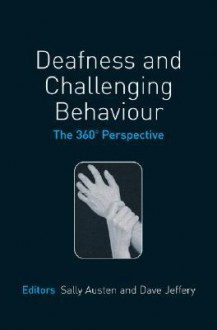 Deafness and Challenging Behaviour: The 360 Degree Perspective - Sally Austen