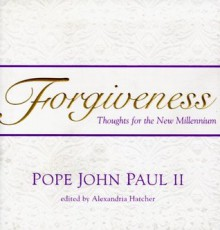 Forgiveness - Pope John Paul II