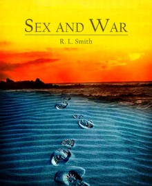 Sex and War - R.L. Smith