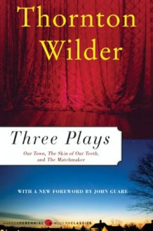 Three Plays: Our Town, The Matchmaker and The Skin of Our Teeth (Perennial Classics) - Thornton Wilder