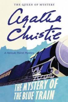 The Mystery of the Blue Train: A Hercule Poirot Mystery - Agatha Christie