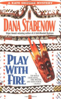 Play With Fire - Dana Stabenow