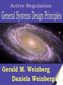 Active Regulation: General Systems Design Principles - Gerald M. Weinberg, Daniela Weinberg