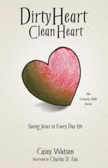 Dirty Heart Clean Heart - Casey Watson, Charles D. Fox
