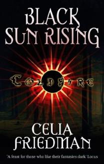 Black Sun Rising: The Coldfire Trilogy: Book One - C.S. Friedman