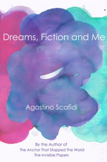 Dreams, Fiction and Me - Agostino Scafidi
