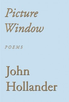 Picture Window: Poems - John Hollander