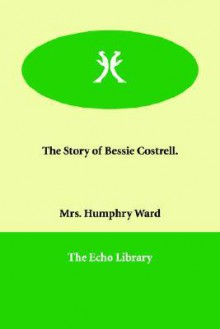 The Story of Bessie Costrell - Mary Augusta Ward