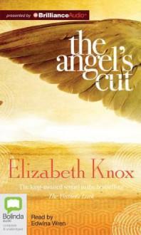 The Angel's Cut - Elizabeth Knox