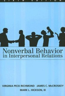 Nonverbal Behavior in Interpersonal Relations (6th Edition) - Virginia P. Richmond, Mark Hickson, James C. McCroskey