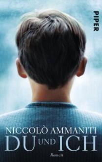 Du und Ich: Roman (German Edition) - Niccolò Ammaniti, Ulrich Hartmann