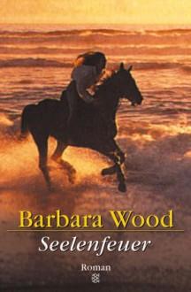 Seelenfeuer. - Barbara Wood