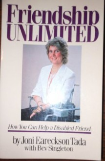 Friendship Unlimited: How You Can Help a Disabled Friend - Joni Eareckson Tada