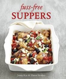 Fuss-Free Suppers - Jenny Kay,Elinor Storkey