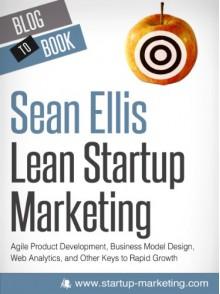Lean Startup Marketing - Sean Ellis