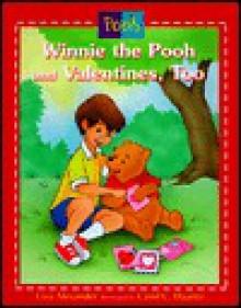 Winnie the Pooh & Valentines Too - Liza Alexander, Carol H. Haantz, Carol Christensen Haantz
