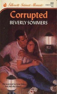 Corrupted (Friends for Life, Book 3) (Silhouette Intimate Moments #333) - Beverly Sommers
