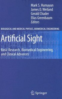 Artificial Sight: Basic Research, Biomedical Engineering, and Clinical Advances - Mark S. Humayun