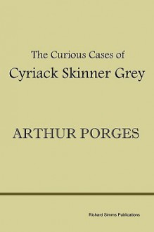 The Curious Cases of Cyriack Skinner Grey - Arthur Porges