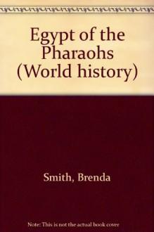 Egypt of the Pharaohs - Brenda Smith