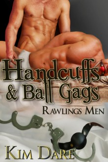 Handcuffs and Ball Gags (Rawlings Men, #6) - Kim Dare